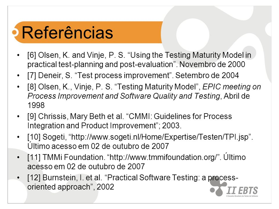 Referências [6] Olsen, K. and Vinje, P. S. Using the Testing Maturity Model in practical test-planning and post-evaluation . Novembro de 2000.